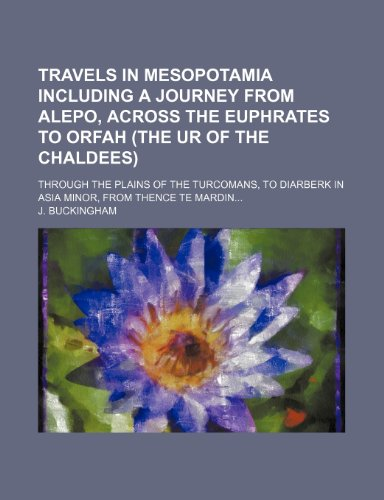 9781235778087: Travels in Mesopotamia Including a Journey from Alepo, Across the Euphrates to Orfah (the Ur of the Chaldees); Through the Plains of the Turcomans, to