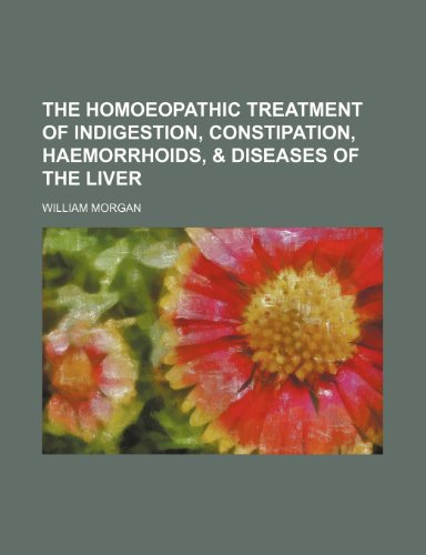 9781235778735: The Homoeopathic Treatment of Indigestion, Constipation, Haemorrhoids, & Diseases of the Liver
