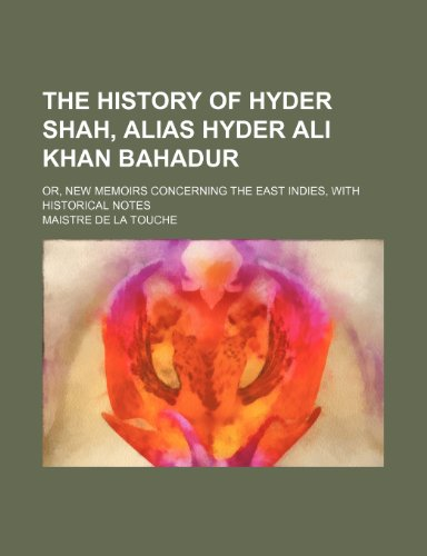 9781235779800: The History of Hyder Shah, Alias Hyder Ali Khan Bahadur; Or, New Memoirs Concerning the East Indies, with Historical Notes