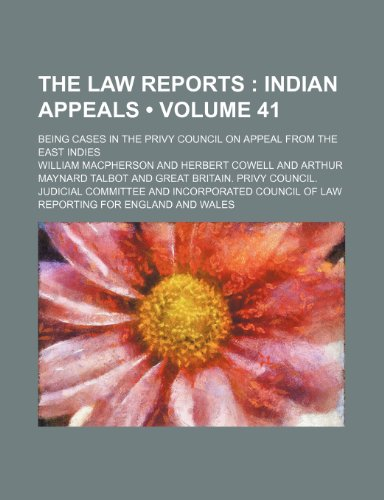 9781235792229: The Law Reports (Volume 41 ); Indian Appeals. Being Cases in the Privy Council on Appeal from the East Indies