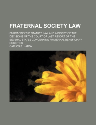 Fraternal Society Law; Embracing the Statute Law and a Digest of the Decisions of the Court of Last...