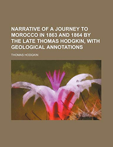 9781235796579: Narrative of a Journey to Morocco in 1863 and 1864 by the Late Thomas Hodgkin, with Geological Annotations