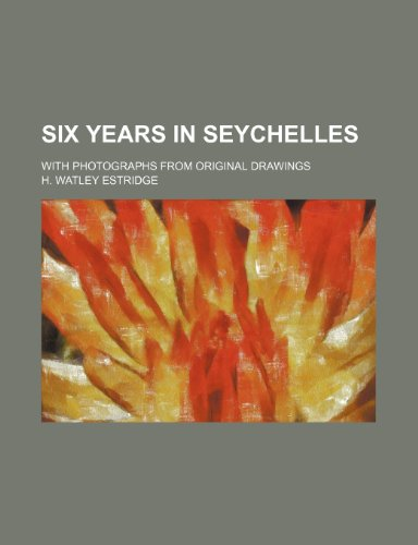 9781235798177: Six Years in Seychelles; With Photographs from Original Drawings