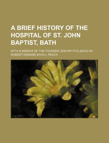 9781235799662: A Brief History of the Hospital of St. John Baptist, Bath; With a Memoir of the Founder, Bishop Fitz-Jocelyn