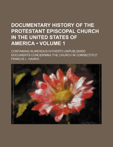 Documentary History of the Protestant Episcopal Church in the United States of America (Volume 1 ); Containing Numerous Hitherto Unpublished Documents (1235801403) by Hawks, Francis L.