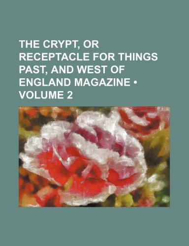 9781235801884: The Crypt, or Receptacle for Things Past, and West of England Magazine (Volume 2 )