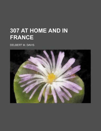 9781235801938: 307 at Home and in France