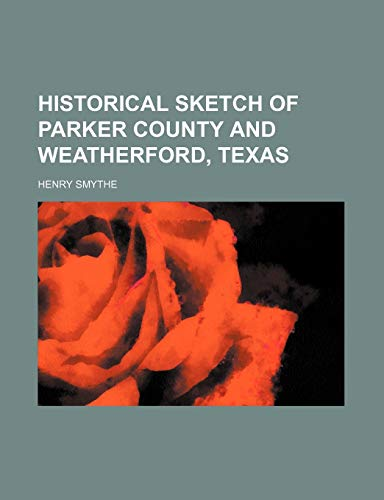 9781235817229: Historical Sketch of Parker County and Weatherford, Texas