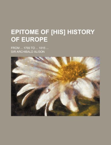 9781235817977: Epitome of [His] History of Europe; From 1789 to 1815