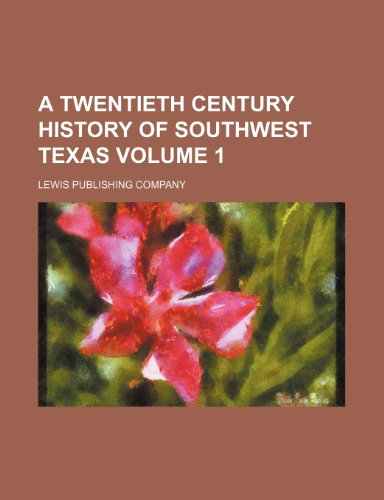 9781235824364: A Twentieth Century History of Southwest Texas Volume 1