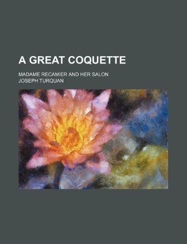 A Great Coquette Madame Recamier and Her: Joseph Turquan