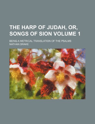 9781235835025: The Harp of Judah, Or, Songs of Sion Volume 1; Being a Metrical Translation of the Psalms