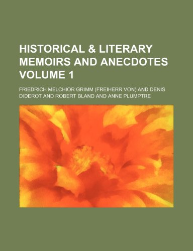 Historical & Literary Memoirs and Anecdotes Volume 1 (9781235838477) by Grimm, Friedrich Melchior