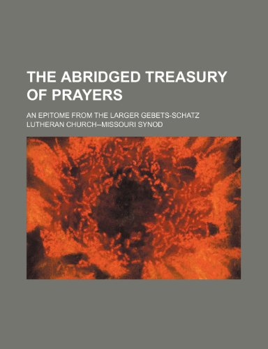 9781235840388: The Abridged Treasury of Prayers; An Epitome from the Larger Gebets-Schatz