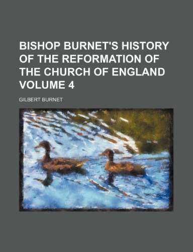 Bishop Burnet's History of the Reformation of the Church of England Volume 4 (1235841359) by Gilbert Burnet
