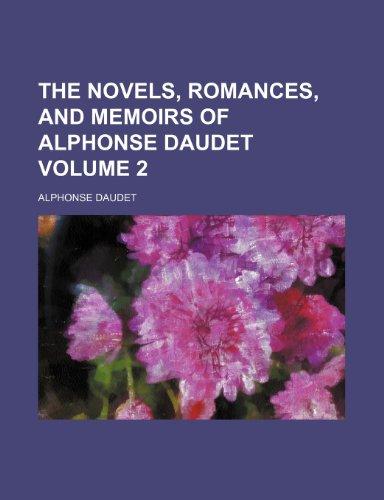 The Novels, Romances, and Memoirs of Alphonse Daudet Volume 2 (9781235842283) by Daudet, Alphonse