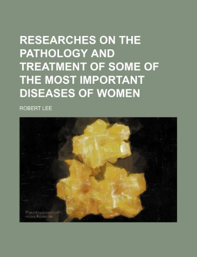 9781235842665: Researches on the Pathology and Treatment of Some of the Most Important Diseases of Women