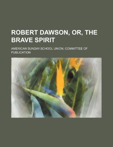 Robert Dawson, or, The brave spirit: American Publication