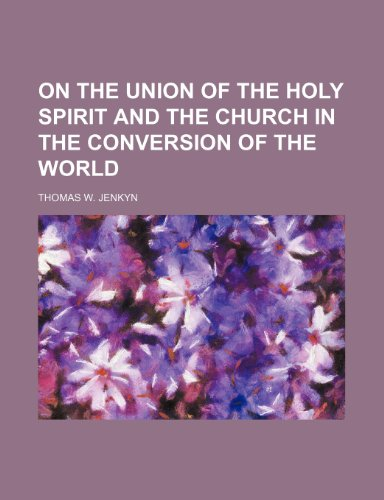 9781235852923: On the Union of the Holy Spirit and the Church in the Conversion of the World