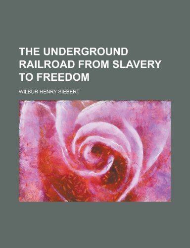 9781235869877: The Underground Railroad from Slavery to Freedom