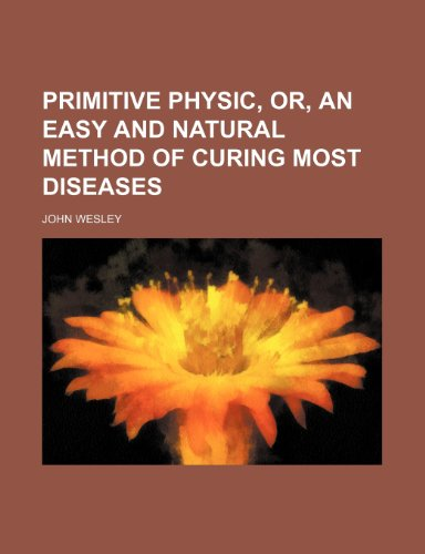 9781235870149: Primitive physic, or, An easy and natural method of curing most diseases