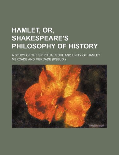 9781235870644: Hamlet, Or, Shakespeare's Philosophy of History; A Study of the Spiritual Soul and Unity of Hamlet