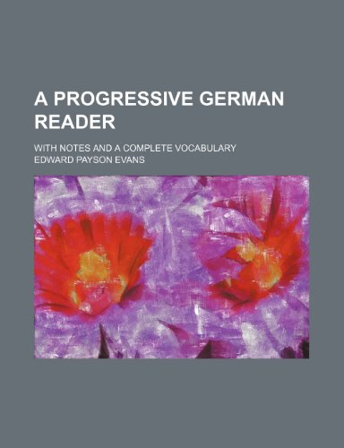 9781235878091: A progressive German reader; with notes and a complete vocabulary