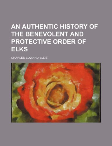 9781235879289: An authentic history of the Benevolent and protective order of Elks