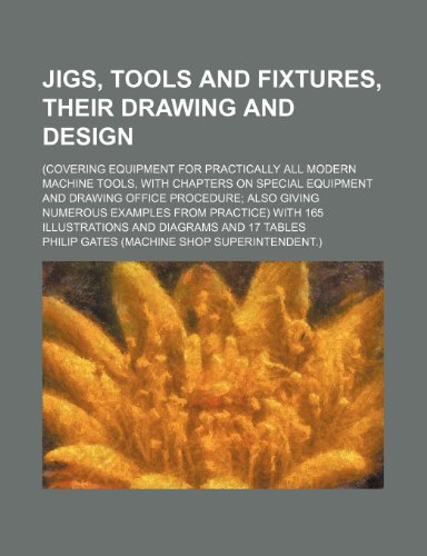 9781235883002: Jigs, Tools and Fixtures, Their Drawing and Design; (Covering Equipment for Practically All Modern Machine Tools, with Chapters on Special Equipment a