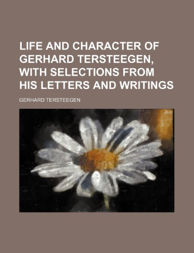9781235883958: Life and Character of Gerhard Tersteegen, with Selections from His Letters and Writings