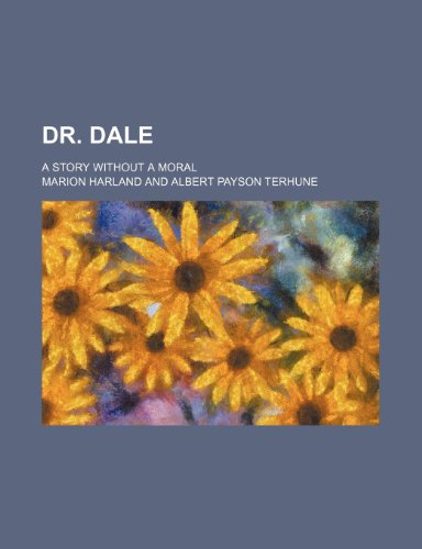 9781235888540: Dr. Dale; a story without a moral