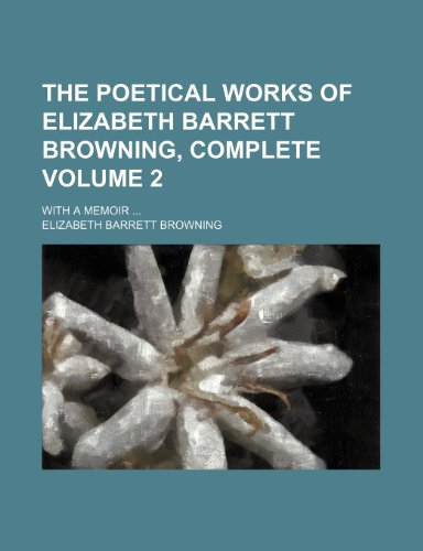 The poetical works of Elizabeth Barrett Browning, complete Volume 2; With a memoir (9781235888939) by Elizabeth Barrett Browning