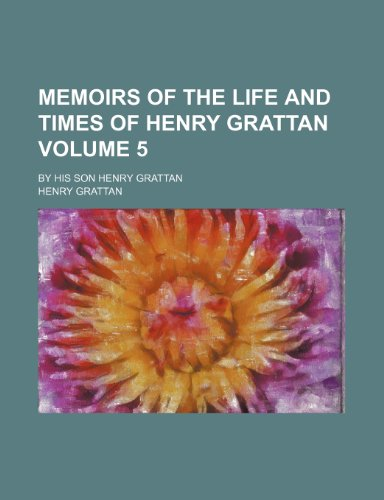 9781235897931: Memoirs of the life and times of Henry Grattan Volume 5; By his son Henry Grattan