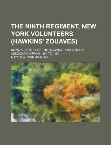 9781235897993: The Ninth regiment, New York volunteers (Hawkins' zouaves); being a history of the regiment and veteran association from 1860 to 1900