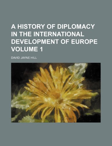 9781235899652: A History of Diplomacy in the International Development of Europe Volume 1