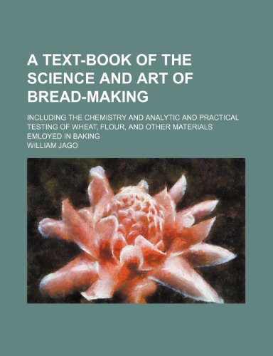 A text-book of the science and art of bread-making; including the chemistry and analytic and ...