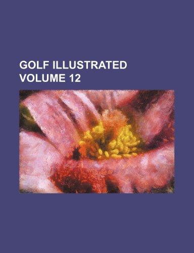 9781235900747: Golf Illustrated Volume 12