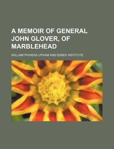 9781235903304: A Memoir of General John Glover, of Marblehead