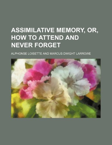 9781235903472: Assimilative memory, or, How to attend and never forget