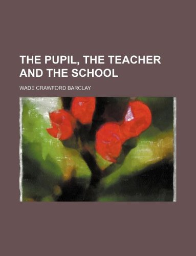 9781235903786: The pupil, the teacher and the school