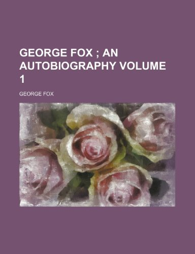 George Fox Volume 1; An Autobiography (1235904679) by Fox, George