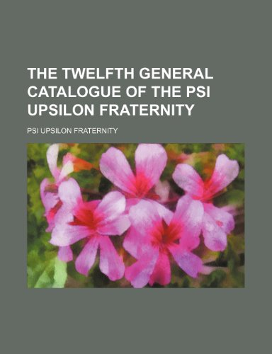 9781235905100: The twelfth general catalogue of the Psi Upsilon Fraternity