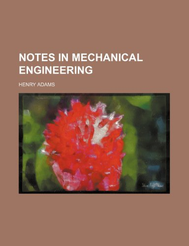 Notes in mechanical engineering (1235905934) by Henry Adams