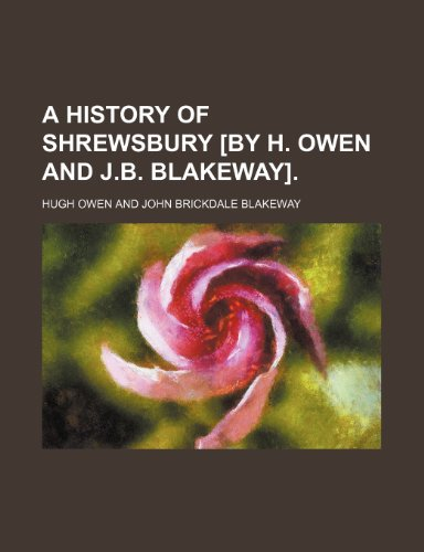 9781235906107: A history of Shrewsbury [by H. Owen and J.B. Blakeway].