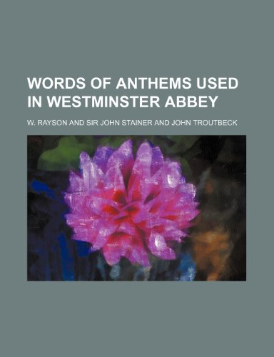 Words of anthems used in Westminster Abbey: Rayson, W.