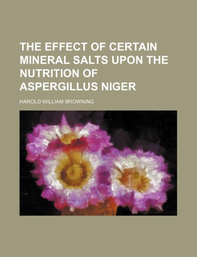 9781235906275: The effect of certain mineral salts upon the nutrition of Aspergillus niger