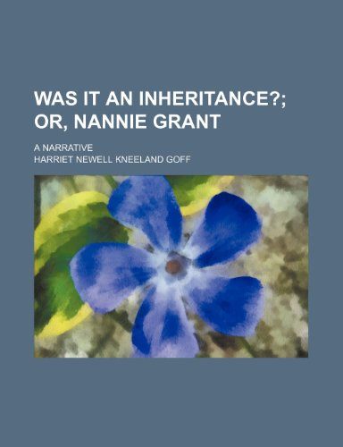 9781235909771: Was it an inheritance?; or, Nannie Grant. A narrative