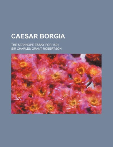9781235909832: Caesar Borgia; the Stanhope essay for 1891