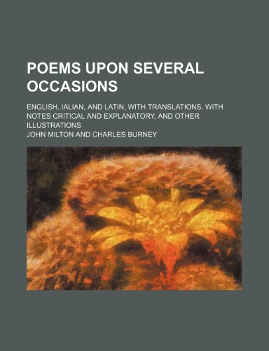Poems upon several occasions; English, Ialian, and Latin, with translations. With notes critical and explanatory, and other illustrations (9781235911354) by John Milton