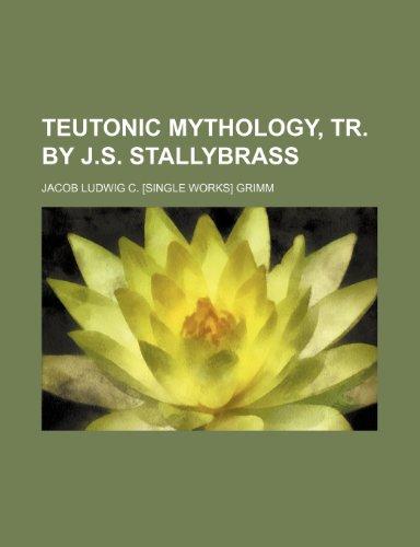9781235912344: Teutonic mythology, tr. by J.S. Stallybrass